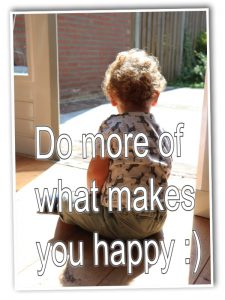 do more of what makes you happy :)